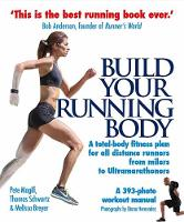 Build Your Running Body: A Total-Body Fitness Plan for All Distance Runners, from Milers to Ultramarathoners (Paperback)
