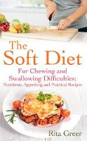 The Soft Diet: For Chewing and Swallowing Difficulties: Nutritious, Appetising And Practical Recipes (Paperback)