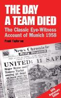 The Day A Team Died: The Classic Eye-Witness Account of Munich, 1958 (Paperback)