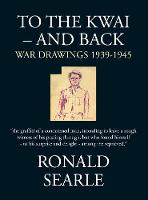 To the Kwai - and Back: War Drawings 1939-1945 (Paperback)