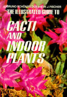The Illustrated Guide to Cacti and Indoor Plants