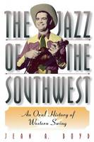 The Jazz of the Southwest: An Oral History of Western Swing (Paperback)