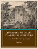Lightning Gods and Feathered Serpents: The Public Sculpture of El Tajin - The Linda Schele Series in Maya and Pre-Columbian Studies (Hardback)