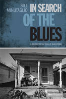 In Search of the Blues: A Journey to the Soul of Black Texas - Southwestern Writers Collection Series, Wittliff Collections at Texas State University (Paperback)