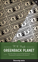 Greenback Planet: How the Dollar Conquered the World and Threatened Civilization as We Know It - Discovering America (Hardback)