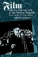 Film and the German Left in the Weimar Republic: From Caligari to Kuhle Wampe (Paperback)