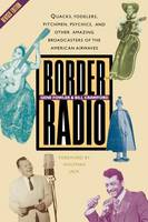 Border Radio: Quacks, Yodelers, Pitchmen, Psychics, and Other Amazing Broadcasters of the American Airwaves, Revised Edition (Paperback)