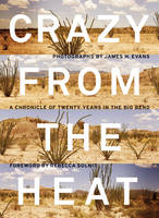 Crazy from the Heat: A Chronicle of Twenty Years in the Big Bend (Hardback)