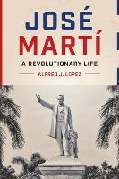 Jose Marti: A Revolutionary Life - Joe R. and Teresa Lozano Long Series in Latin American and Latino Art and Culture (Hardback)