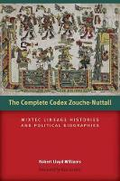 The Complete Codex Zouche-Nuttall: Mixtec Lineage Histories and Political Biographies - Latin American and Caribbean Arts and Culture Publication Initiative, Mellon Foundation (Hardback)