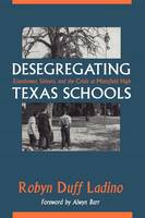 Desegregating Texas Schools: Eisenhower, Shivers, and the Crisis at Mansfield High (Paperback)