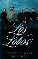 Los Lobos: Dream in Blue - American Music Series (Hardback)