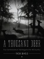 A Thousand Deer: Four Generations of Hunting and the Hill Country - Ellen and Edward Randall Series (Paperback)