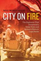 City on Fire: The Explosion that Devastated a Texas Town and Ignited a Historic Legal Battle (Paperback)