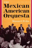 The Mexican American Orquesta: Music, Culture, and the Dialectic of Conflict (Paperback)