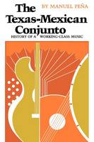 The Texas-Mexican Conjunto: History of a Working-class Music - CMAS Mexican American Monograph (Paperback)
