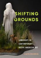 Shifting Grounds: Landscape in Contemporary Native American Art (Hardback)