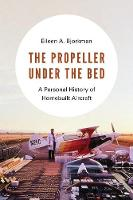 The Propeller under the Bed: A Personal History of Homebuilt Aircraft (Paperback)