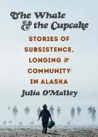 The Whale and the Cupcake: Stories of Subsistence, Longing, and Community in Alaska (Paperback)