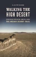 Walking the High Desert: Encounters with Rural America along the Oregon Desert Trail (Paperback)