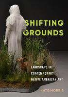 Shifting Grounds: Landscape in Contemporary Native American Art (Paperback)
