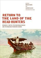 Return to the Land of the Head Hunters: Edward S. Curtis, the Kwakwaka'wakw, and the Making of Modern Cinema - Native Art of the Pacific Northwest: A Bill Holm Center Series (Hardback)