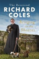 Bringing in the Sheaves: Wheat and Chaff from My Years as a Priest (Hardback)