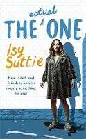 The Actual One: How I tried, and failed, to remain twenty-something for ever (Hardback)