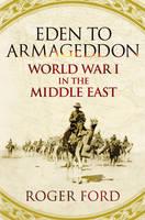 Eden to Armageddon: World War I the Middle East (Hardback)