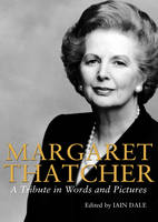 Margaret Thatcher: A Tribute in Words and Pictures (Hardback)