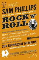 Sam Phillips: The Man Who Invented Rock 'n' Roll (Hardback)