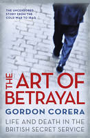 The Art of Betrayal: Life and Death in the British Secret Service (Hardback)