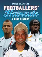 Footballers' Haircuts: v. 2: A New History (Hardback)