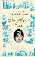 Dorothea's War: The Diaries of a First World War Nurse (Hardback)