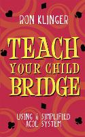 Teach Your Child Bridge: Using A Simplified Acol System (Paperback)