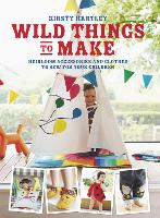 Wild Things to Make: More Heirloom Clothes and Accessories to Sew for Your Children (Hardback)