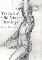 The Craft of Old Master Drawings (Paperback)