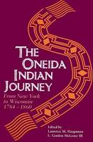 The Oneida Indian Journey: From New York to Wisconsin, 1784-1860 (Paperback)