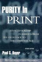 Purity in Print: Book Censorship in America from the Gilded Age to the Computer Age - Print Culture History in Modern America (Paperback)