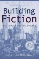 Building Fiction: How to Develop Plot and Structure (Paperback)