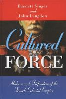 Cultured Force: Makers and Defenders of the French Colonial Empire (Paperback)