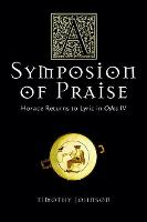 A Symposion of Praise: Horace Returns to Lyric in Odes IV - Wisconsin Studies in Classics (Paperback)