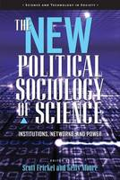 The New Political Sociology of Science: Institutions, Networks, and Power - Science & Technology in Society (Hardback)