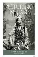 Picturing Indians: Photographic Encounters and Tourist Fantasies in H.H.Bennett's Wisconsin Dells - Studies in American Thought and Culture (Hardback)