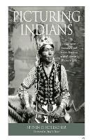 Picturing Indians: Photographic Encounters and Tourist Fantasies in H.H.Bennett's Wisconsin Dells - Studies in American Thought and Culture (Paperback)