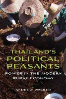 Thailand's Political Peasants: Power in the Modern Rural Economy (Paperback)