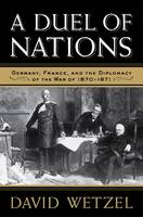 A Duel of Nations: Germany, France, and the Diplomacy of the War of 1870-1871 (Paperback)