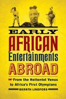 Early African Entertainments Abroad: From the Hottentot Venus to Africa's First Olympians - Africa and the Diaspora (Paperback)