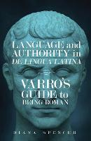 Language and Authority in De Lingua Latina: Varro's Guide to Being Roman - Wisconsin Studies in Classics (Hardback)
