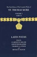 The Yale Edition of The Complete Works of St. Thomas More: Volume 3, Part II, Latin Poems - The Yale Edition of The Complete Works of St. Thomas More (Hardback)